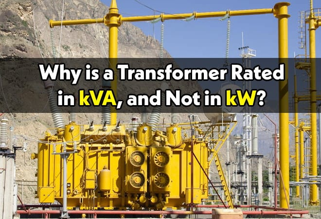 Why Transformer Rated In kVA, Not in KW