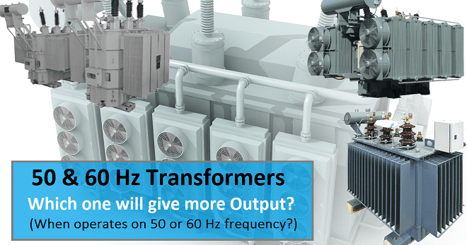 A (50/60 Hz) Transformer. Which one will give more Output? (When operates on 50 or 60 Hz frequency)