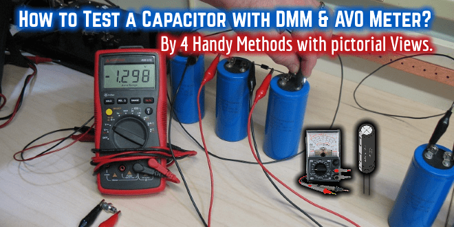How to Test a Capacitor with Digital Multimeter and Analog AVO Meter. By Four (4) Methods with pictorial View.