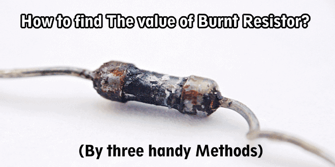 How to find The value of Burnt Resistor ( By three handy Methods )