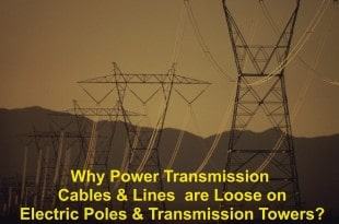 Why Power Transmission Cables & Lines are Loose on Electric Poles & Transmission Towers?