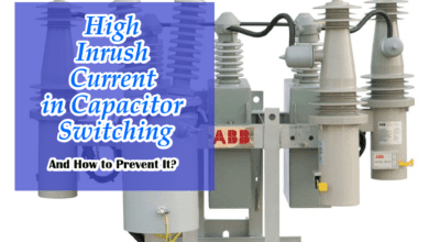 Photo of High Inrush Current in Capacitor Switching and Ways to Prevent It.