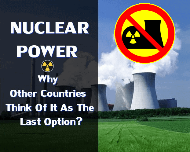 NUCLEAR POWER/ WHY OTHER COUNTRIES THINK OF IT AS THE LAST OPTION