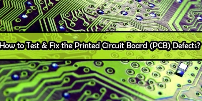 how to find fix the printed circuit board pcb defects rh electricaltechnology org circuit board wiring form 6 amish heater circuit board wiring colors