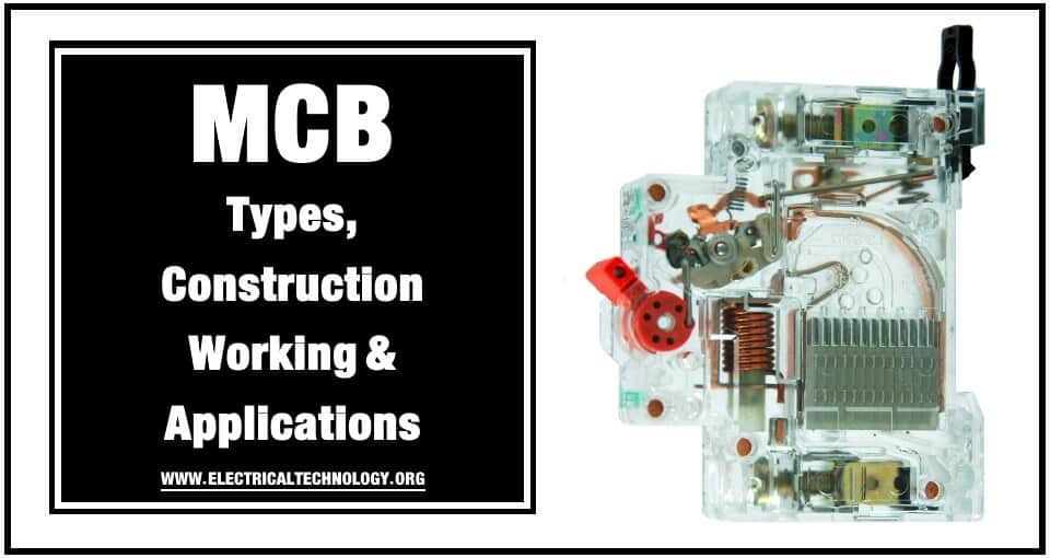 What is MCB (Miniature Circuit Breaker), its Construction, Working, Types & Applications