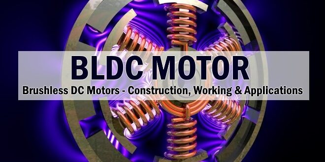 BLDC MOTORS. construction, working & Applications
