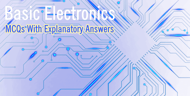 basic electronics, mcqs with explanatory answers electrical technologyElectric Circuit Design Mcqs #14