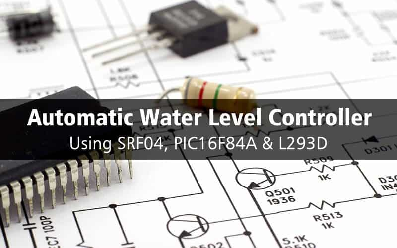 Automatic Water Level Controller using SRF04, PIC16F84A & L293D Driver
