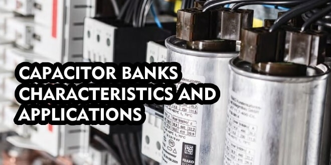 CAPACITOR BANKS – CHARACTERISTICS AND APPLICATIONS