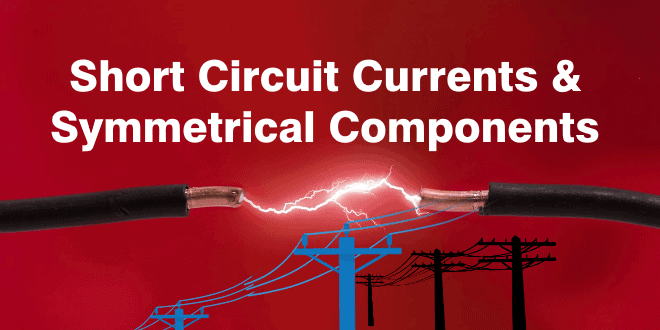 Short Circuit Currents faults And Symmetrical Components