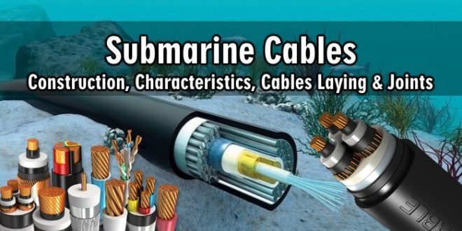 Submarine Cables – Construction, Characteristics, Cables Laying & Joints