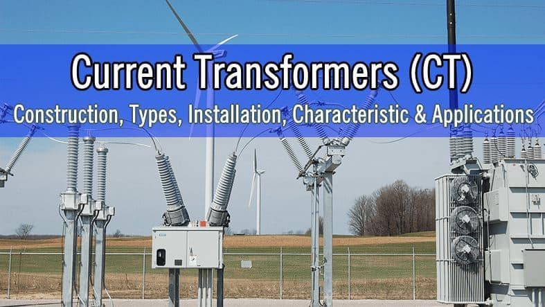 Current Transformer (CT) - Types, Installation, Characteristic