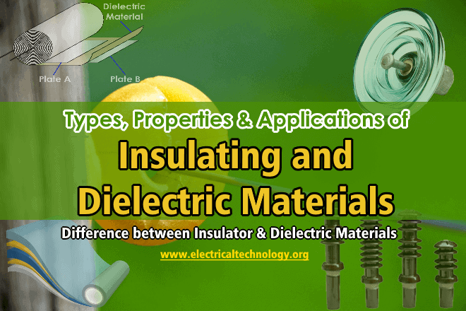 Types, Properties & Applications of Insulating And Dielectric Materials