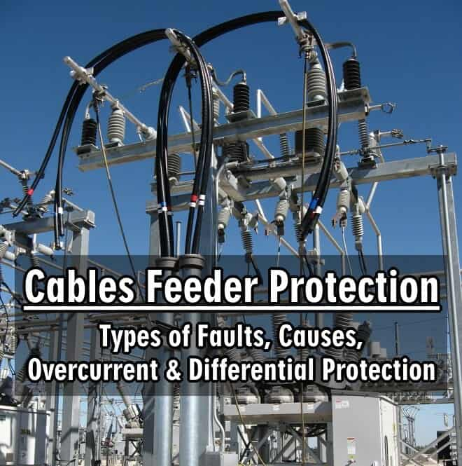 Cables Feeder Protection - Faults Types, Causes & Differential ...