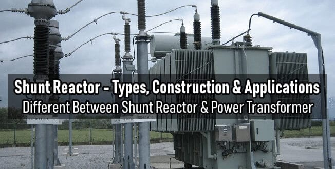 What is Shunt Reactor – Types, Construction & Applications