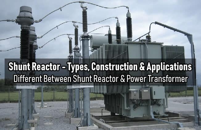 what is shunt reactor – types, construction & applications  electrical  technology