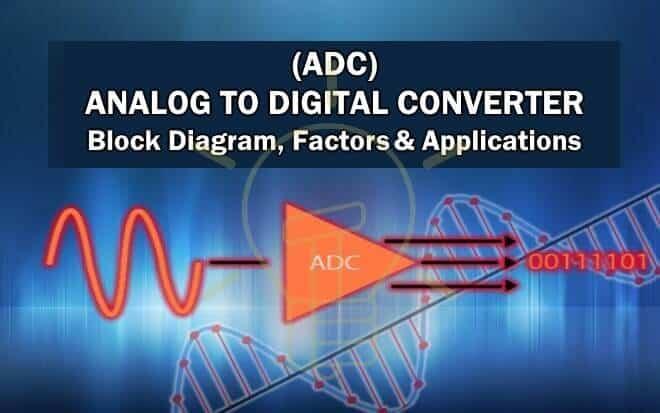 Analog to digital Converter (ADC),Its Block Diagram,Factors & Applications