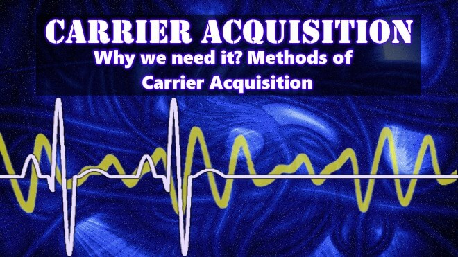Carrier Acquisition, Need for Carrier Acquisition & Techniques