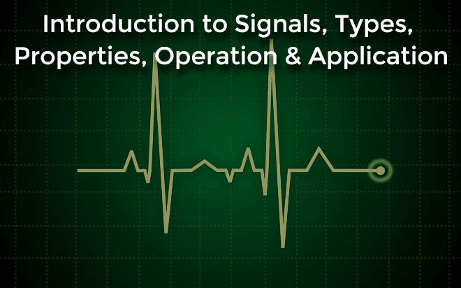 Introduction to Signals, Types, Properties, Operation & Application