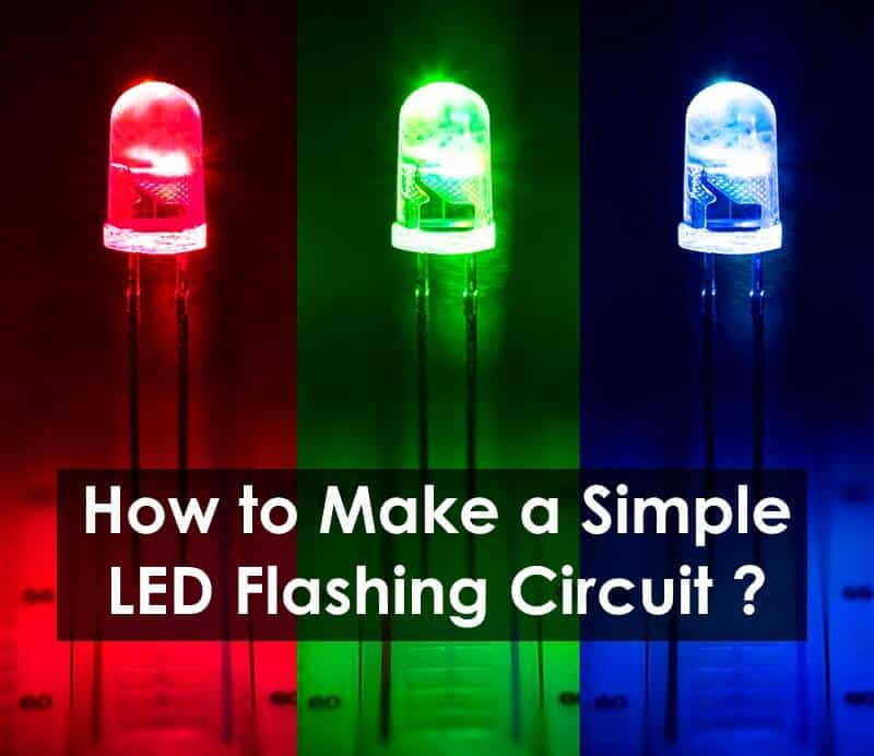 How to make a Simple LED Flashing Circuit