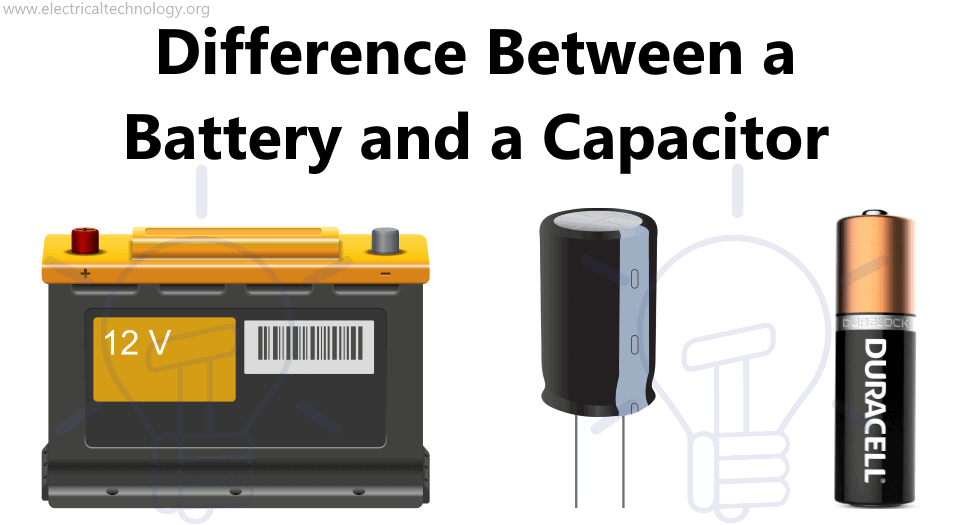 Difference Between a Battery and a Capacitor