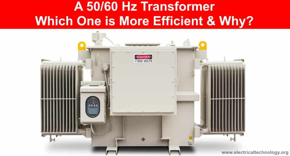 A 50-60 Hz Transformer – Which One is More Efficient and Why