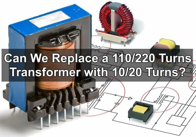 Can We Replace a 110-220 Turns Transformer with 10-20 Turns or 1-2 Turn Ratio