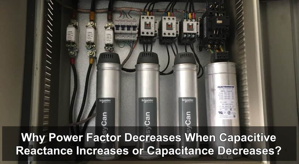 Why Power Factor Decreases When Capacitive Reactance Increases or Capacitance Decreases