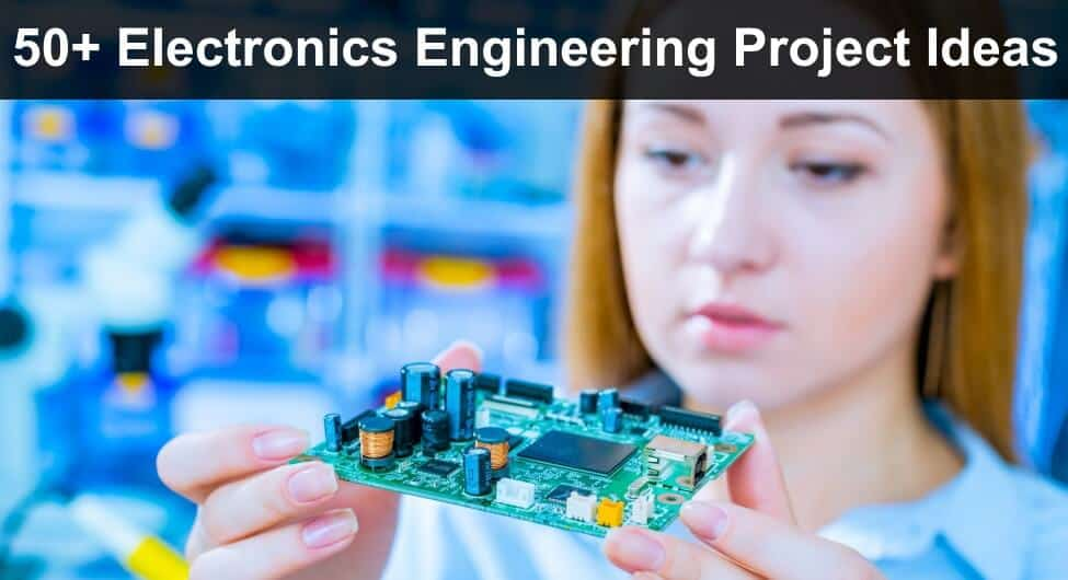 50+ Electronics Engineering Project Ideas for Engineering Students