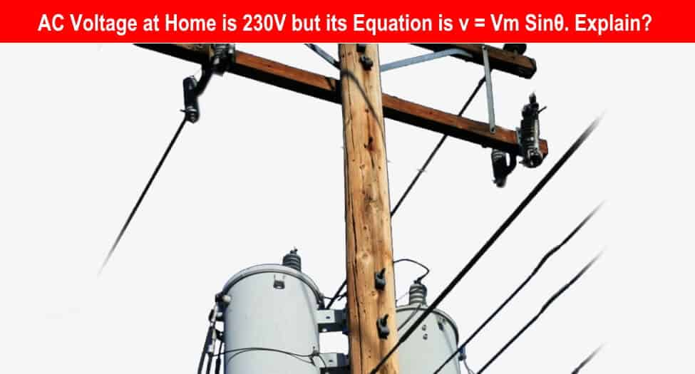 AC Voltage at Home is 230V but its Equation is v = Vm Sin θ. Explain the Difference?