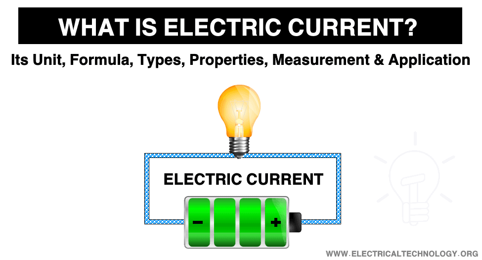 Electric Current, its Unit, Formula, Types, Properties, Measurement& Application