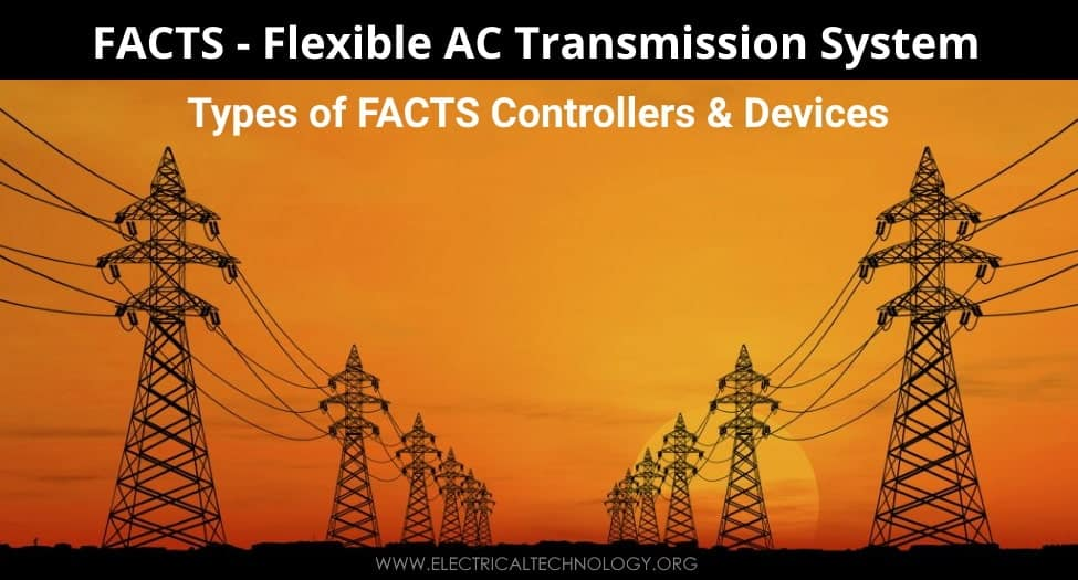 FACTS - Flexible AC Transmission System - Types of FACTS Controllers & Devices
