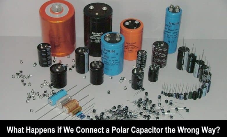 Photo of What Happens if We Connect a Polar Capacitor the Wrong Way?