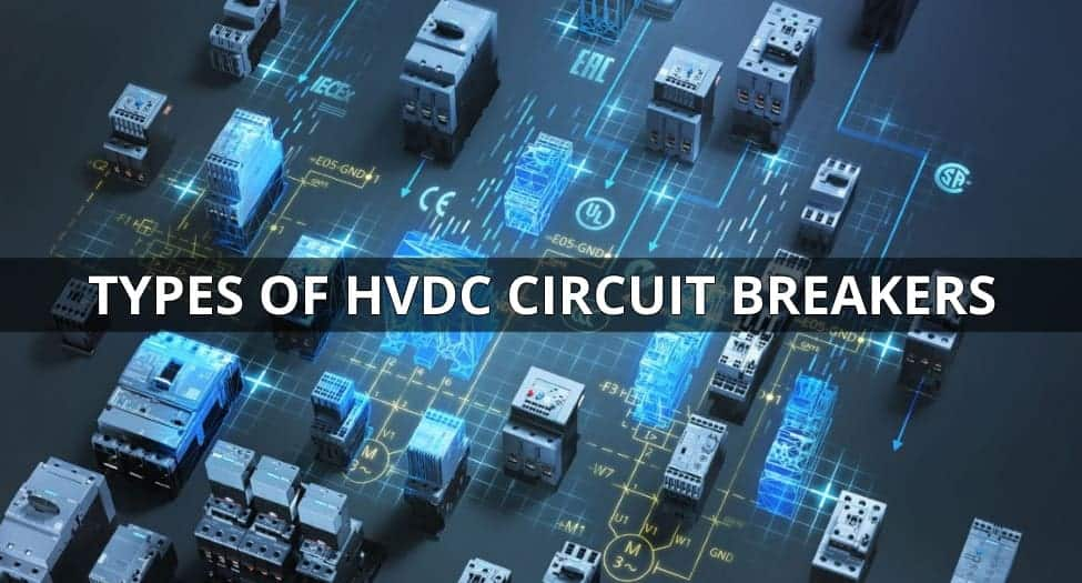 HVDC Circuit Breaker - Types, Working and Applications
