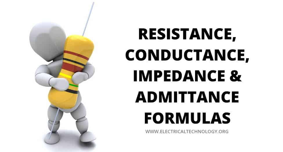 Resistance, Conductance, Impedance and Admittance Formulas