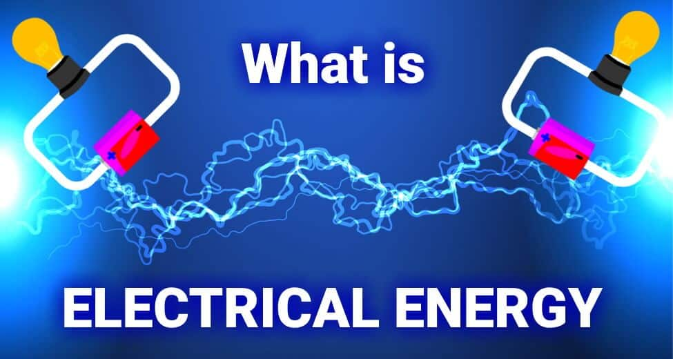What is Electrical Energy Its Unit, Formula & Applications