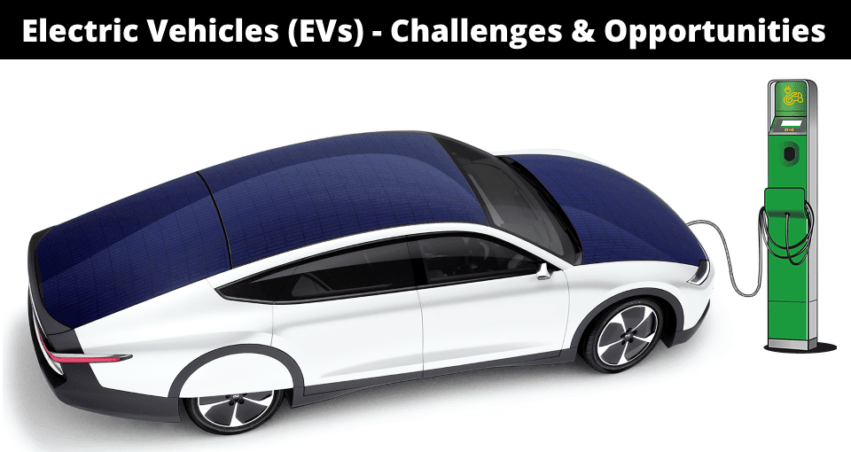 Electric Vehicles (EVs) - Future, Challenges & Opportunities