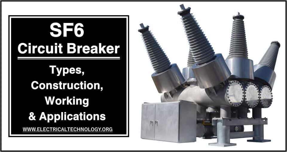 SF6 Circuit Breaker - Types, Construction, Working and Applications - Sulfur Hexafluoride Circuit Breaker